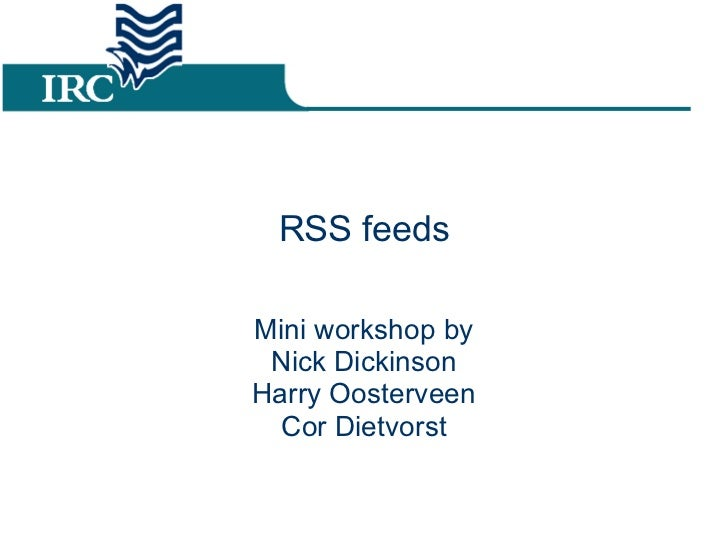 RSS feeds Mini workshop by Nick Dickinson Harry Oosterveen Cor Dietvorst