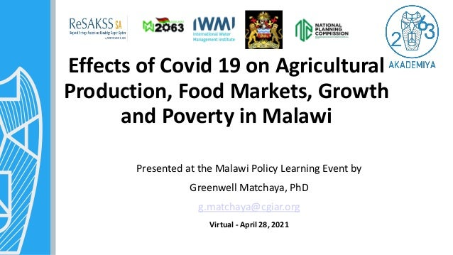 Effects of Covid 19 on Agricultural Production, Food Markets, Growth and Poverty in Malawi Presented at the Malawi Policy ...