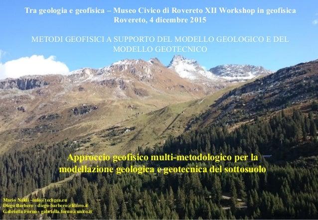 Diapositiva 1 Approccio geofisico multi-metodologico per la modellazione geologica e geotecnica del sottosuolo Tra geologi...