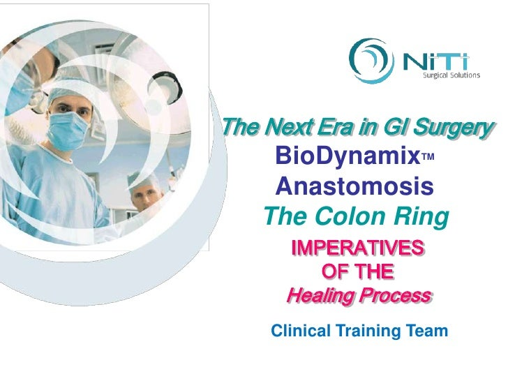 The Next Era in GI Surgery     BioDynamix        TM     Anastomosis    The Colon Ring       IMPERATIVES          OF THE   ...