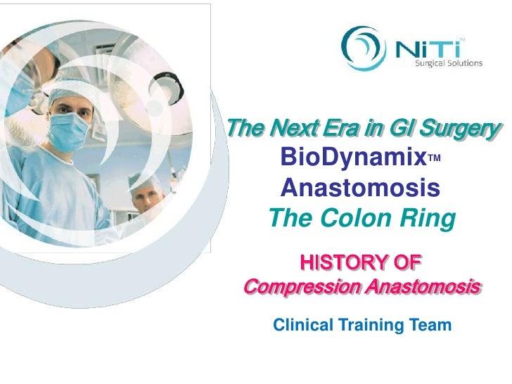 The Next Era in GI Surgery BioDynamixTM<br />Anastomosis<br />The Colon Ring<br />HISTORY OF<br />Compression Anastomosis<...