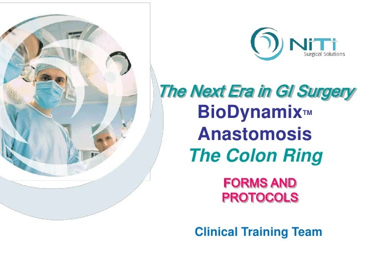 The Next Era in GI Surgery BioDynamixTM<br />Anastomosis<br />The Colon Ring<br />FORMS AND<br />PROTOCOLS<br />Clinical T...