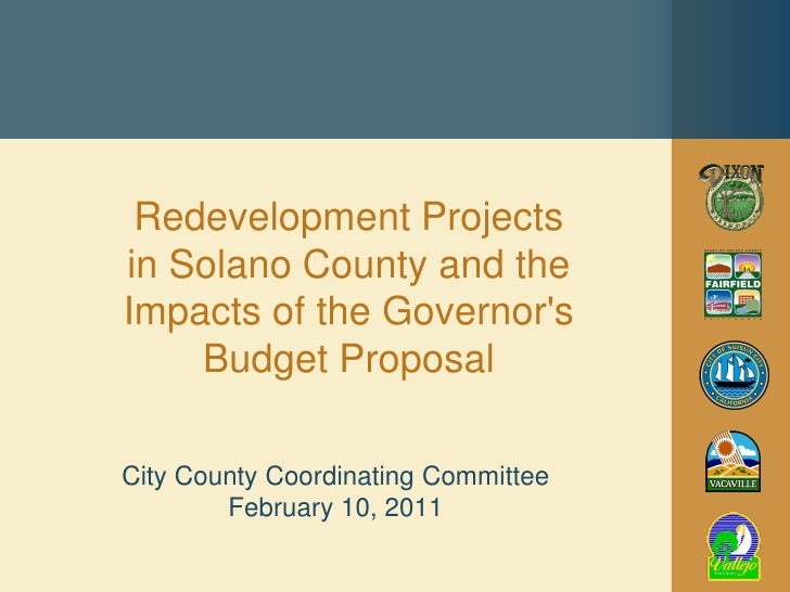 Redevelopment Projectsin Solano County and theImpacts of the Governors    Budget ProposalCity County Coordinating Committe...