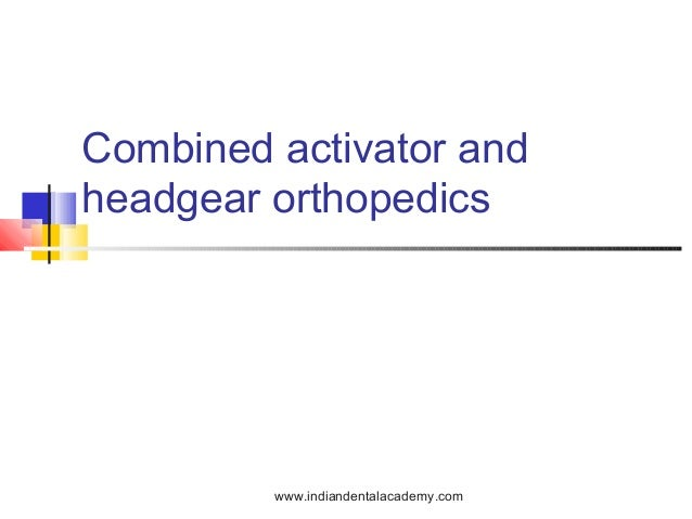 Combined activator and headgear orthopedics  www.indiandentalacademy.com