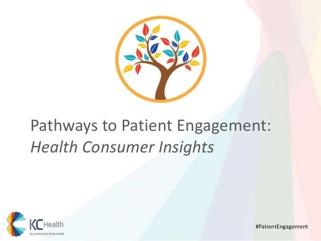 Pathways to Patient Engagement: Health Consumer Insights  #PatientEngagement