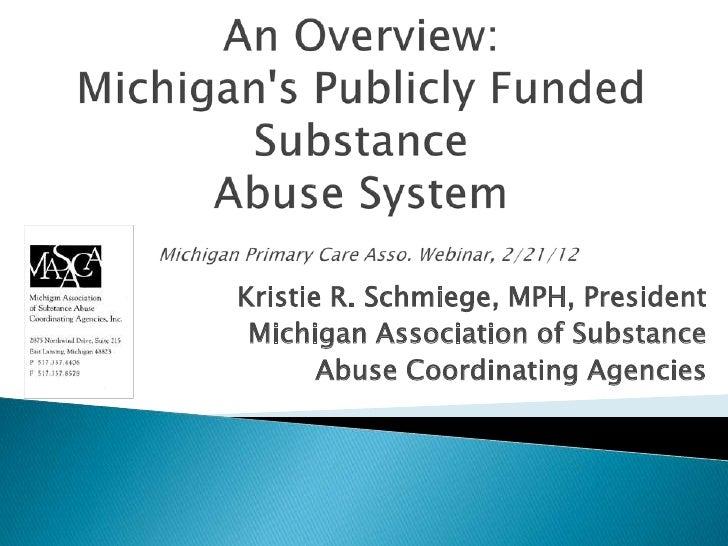 Kristie R. Schmiege, MPH, President Michigan Association of Substance       Abuse Coordinating Agencies