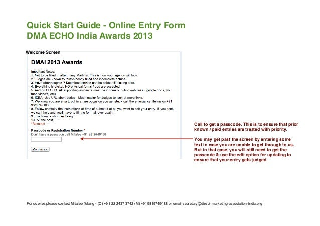 Quick Start Guide - Online Entry FormDMA ECHO India Awards 2013For queries please contact Mitalee Telang - (O) +91 22 2437...