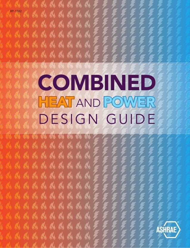 RP-1592 COMBINED HEATAND POWER DESIGN GUIDE Complete Guide to Combined Heat and Power Combined Heat and Power Design Guide...