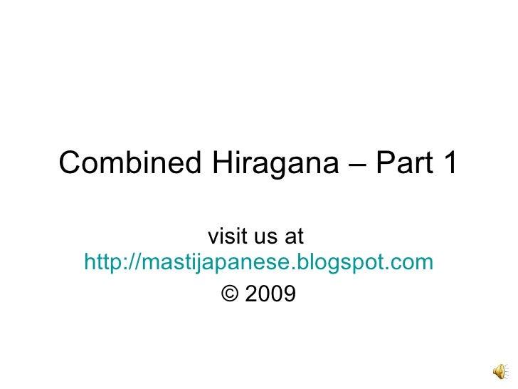 Combined Hiragana – Part 1 visit us at  http://mastijapanese.blogspot.com © 2009