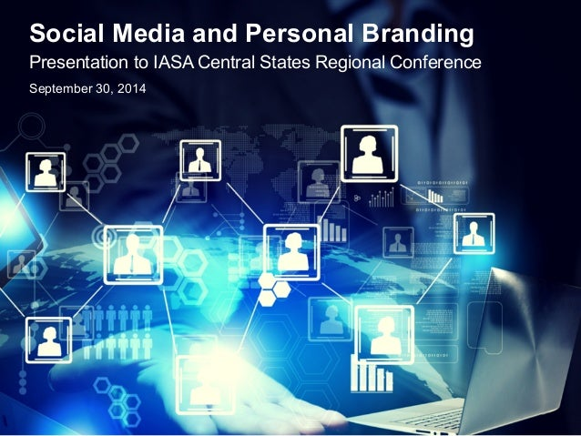 Social Media and Personal Branding  Presentation to IASA Central States Regional Conference  September 30, 2014