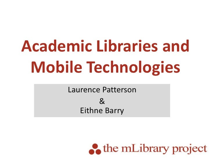 Academic Libraries and Mobile Technologies<br />Laurence Patterson<br />&Eithne Barry<br />
