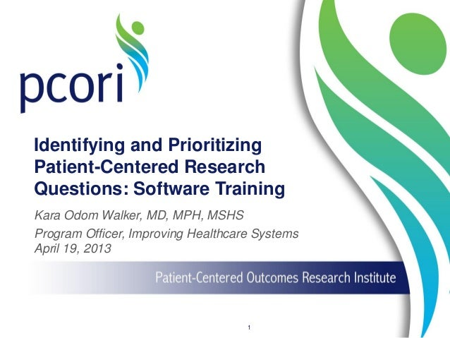 Identifying and Prioritizing Patient-Centered Research Questions: Software Training Kara Odom Walker, MD, MPH, MSHS Progra...