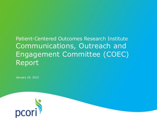 PATIENT-CENTERED OUTCOMES RESEARCH INSTITUTE January 19, 2012 Patient-Centered Outcomes Research Institute Communications,...
