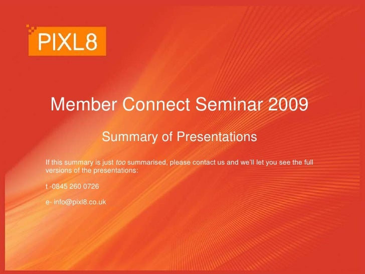 Member Connect Seminar 2009<br />Summary of Presentations<br />If this summary is just too summarised, please contact us a...