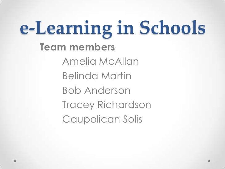 e-Learning in Schools<br />Team members<br />Amelia McAllan<br />Belinda Martin<br />Bob Anderson<br />Tracey Richardson<b...
