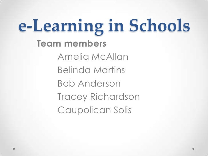 e-Learning in Schools<br />Team members<br />Amelia McAllan<br />Belinda Martins<br />Bob Anderson<br />Tracey Richardson<...