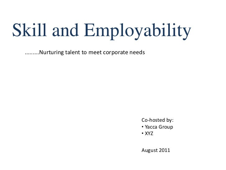 Skill and Employability<br />.........Nurturing talent to meet corporate needs<br />Co-hosted by:<br /><ul><li>Yacca Group
