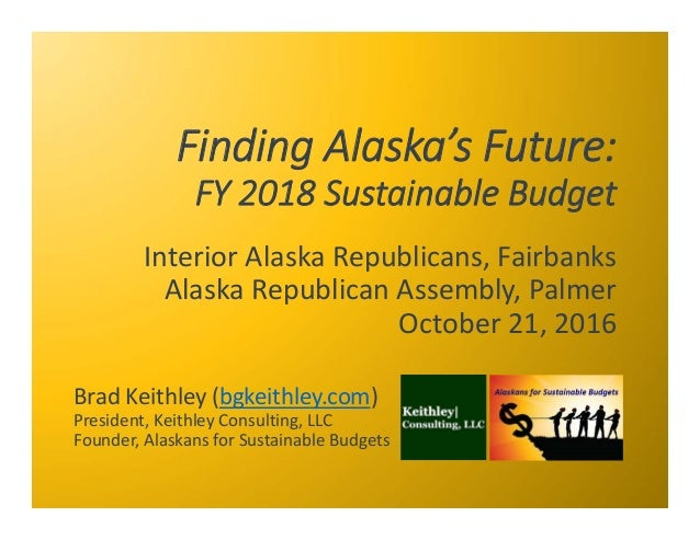 FindingAlaska'sFuture: FY2018SustainableBudget InteriorAlaskaRepublicans,Fairbanks AlaskaRepublicanAssembly,Pal...