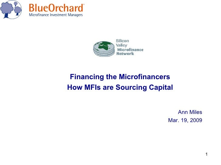 Financing the Microfinancers How MFIs are Sourcing Capital Ann Miles Mar. 19, 2009