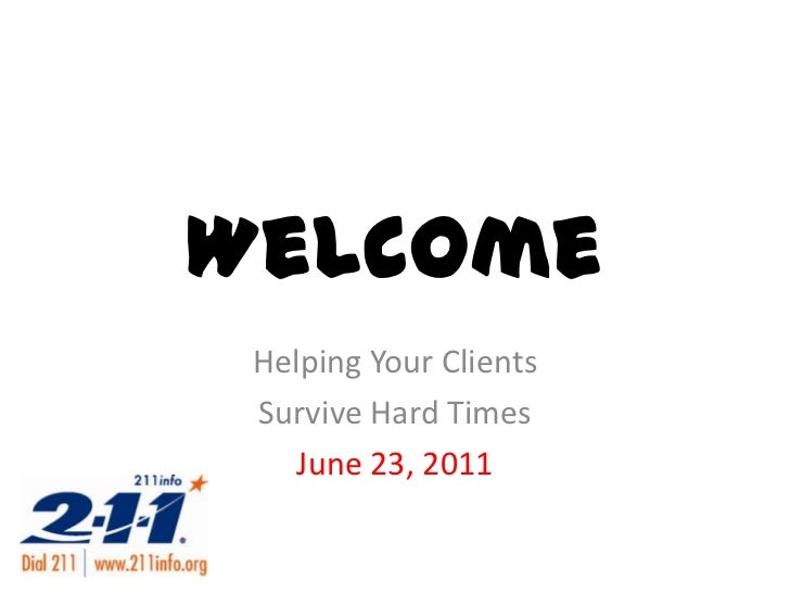 Welcome<br />Helping Your Clients <br />Survive Hard Times<br />June 23, 2011<br />
