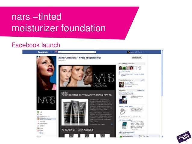 Results • 11,000 samples • Added 17,000 + New Fans in just a few hours • Feedback provide by the fans nars –tinted moistur...
