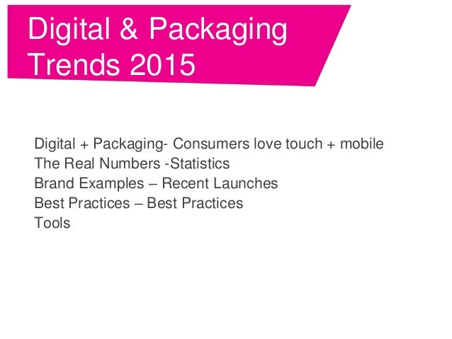 Digital & Packaging Trends 2015 Digital + Packaging- Consumers love touch + mobile The Real Numbers -Statistics Brand Exam...