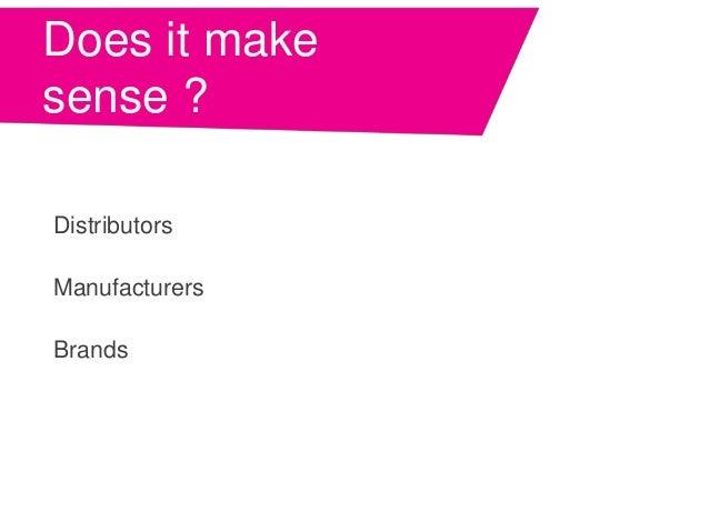 Does it make sense ? Distributors Manufacturers Brands