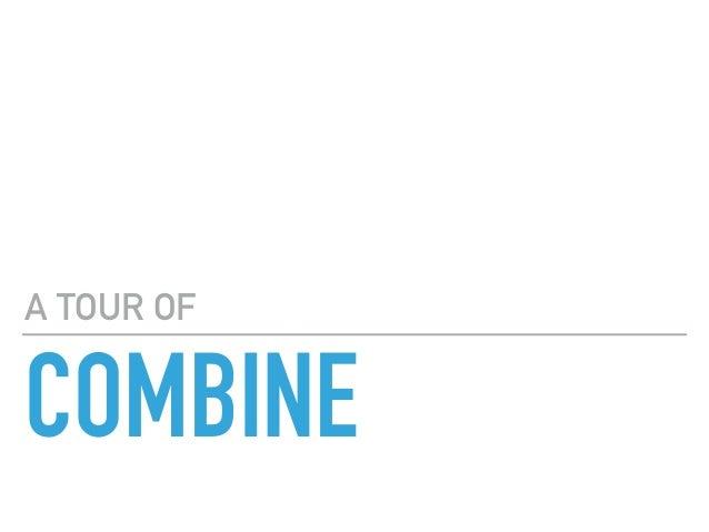 COMBINE A TOUR OF