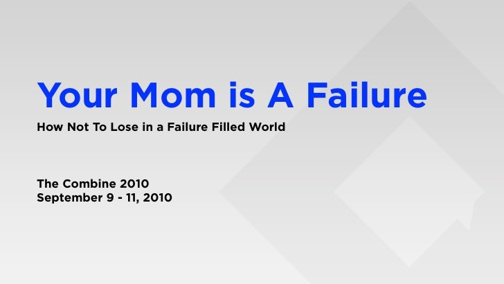 Your Mom is A Failure How Not To Lose in a Failure Filled World    The Combine 2010 September 9 - 11, 2010