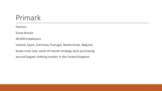 primark value chain Analysis of primark and h&m clothing  pose potential threat to the company since they emphasize on value finally, primark has embraced the recent technological.