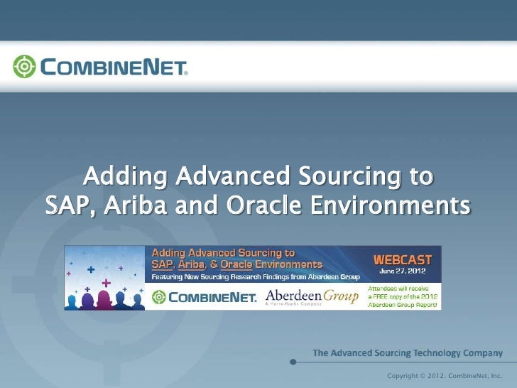 Adding Advanced Sourcing toSAP, Ariba and Oracle Environments                           Copyright © 2012. CombineNet, Inc.