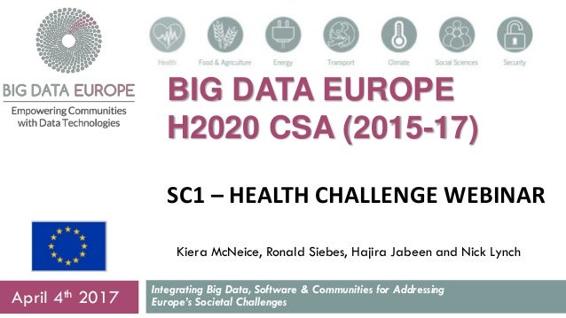 BIG DATA EUROPE H2020 CSA (2015-17) SC1 – HEALTH CHALLENGE WEBINAR Integrating Big Data, Software & Communities for Addres...