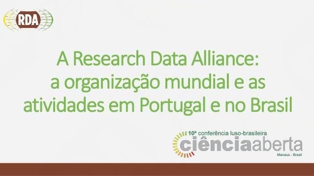 A Research Data Alliance: a organização mundial e as atividades em Portugal e no Brasil
