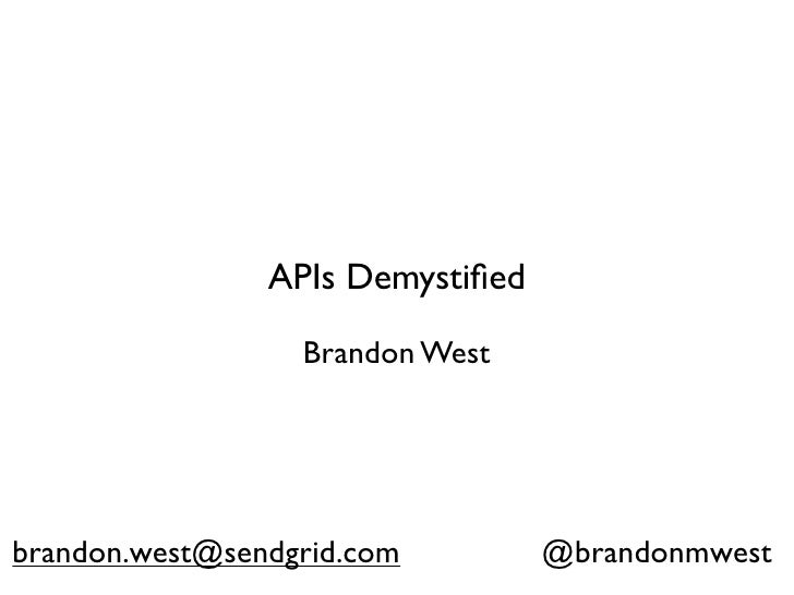 APIs Demystified                  Brandon Westbrandon.west@sendgrid.com         @brandonmwest