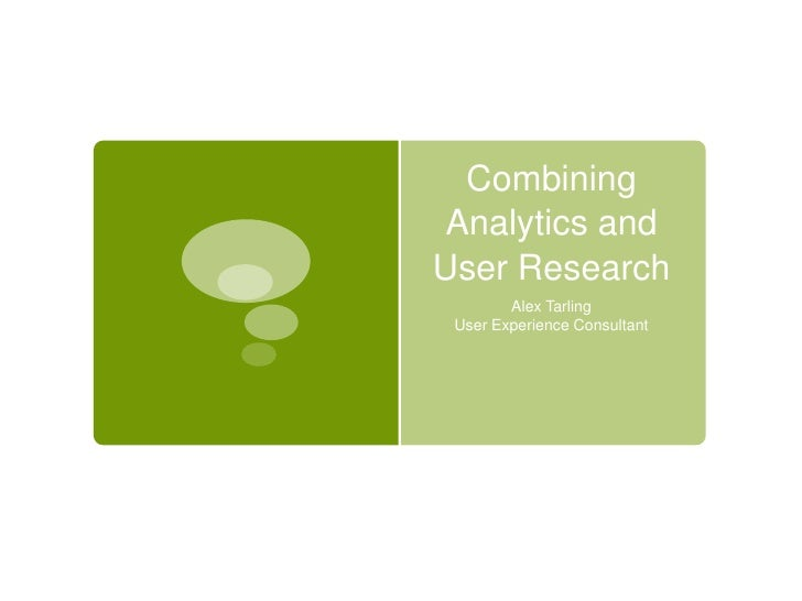 Combining Analytics and User Research<br />Alex Tarling<br />User Experience Consultant<br />