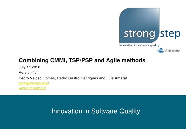 Combining CMMI, TSP/PSP and Agile methods July,1st 2010 Version 1.1 Pedro Veloso Gomes, Pedro Castro Henriques and Luís Am...