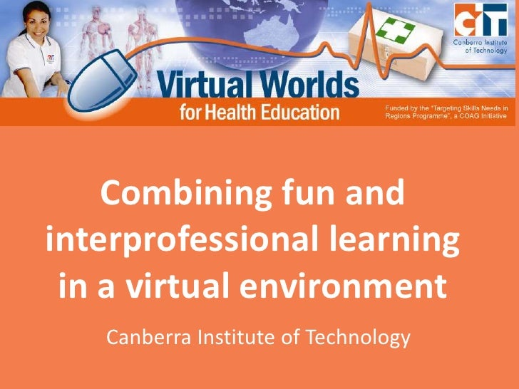 Combining fun and interprofessional learning in a virtual environment<br />Canberra Institute of Technology<br />
