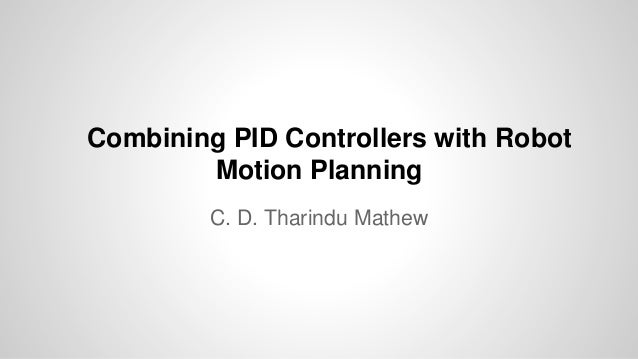 Combining PID Controllers with Robot Motion Planning C. D. Tharindu Mathew