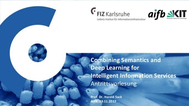 Combining Semantics and Deep Learning for Intelligent Information Services, Prof. Dr. Harald Sack, AIFB Inaugural Lecture,...