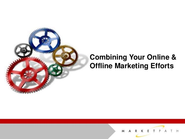 Combining Your Online & <br />Offline Marketing Efforts<br />