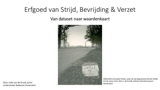 Erfgoed van Strijd, Bevrijding & Verzet Van dataset naar waardenkaart Door: Jelle van de Graaf, junior onderzoeker Radboud...