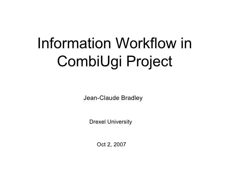 Information Workflow in CombiUgi Project Jean-Claude Bradley Drexel University Oct 2, 2007
