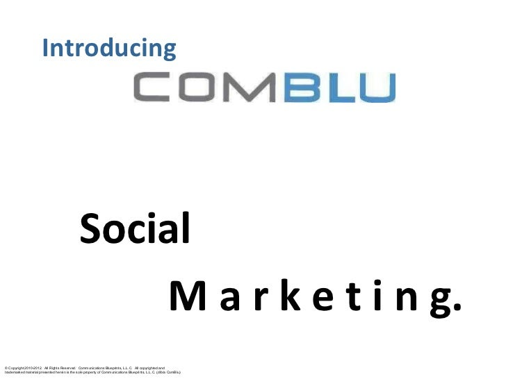 Introducing   Social M a r k e t i n g. © Copyright 2010-2012.  All Rights Reserved.  Communications Blueprints, L.L.C.  A...