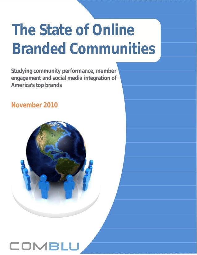 Studying community performance, member engagement and social media integration of America's top brands November 2010 The S...