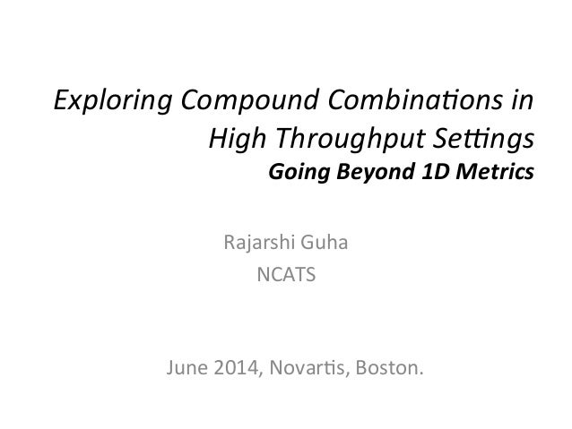 Exploring  Compound  Combina1ons  in   High  Throughput  Se9ngs     Going  Beyond  1D  Metrics   R...