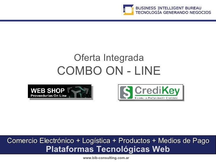 Comercio Electrónico + Logística + Productos + Medios de Pago Plataformas Tecnológicas Web Oferta Integrada COMBO ON - LINE