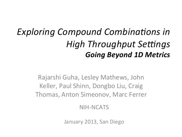 Exploring	   Compound	   Combina1ons	   in	    High	   Throughput	   Se9ngs	   	    Going	   Beyond	   1D	   Metrics	     ...