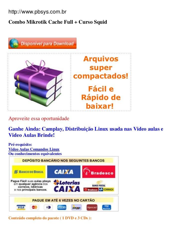 http://www.pbsys.com.brCombo Mikrotik Cache Full + Curso Squid                                     Arquivos               ...