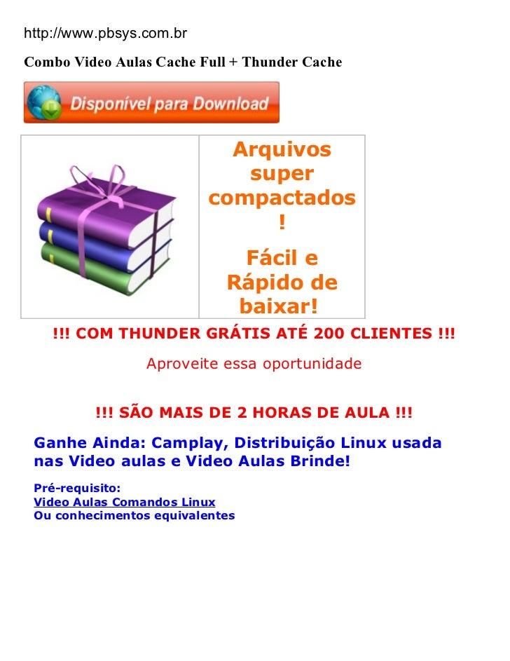 http://www.pbsys.com.brCombo Video Aulas Cache Full + Thunder Cache                            Arquivos                   ...