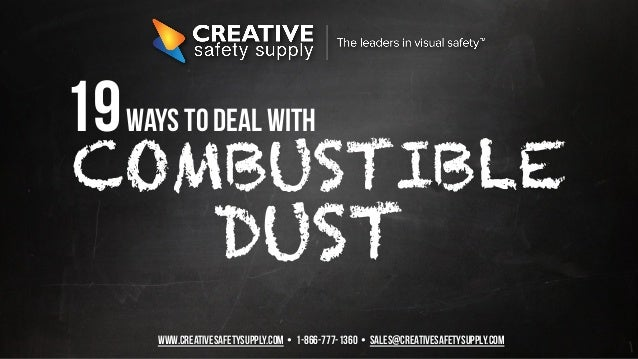 www.CREATIVESAFETYSUPPLY.COM • 1-866-777-1360 • sales@creativesafetysupply.com COMBUSTIBLE DUST 19ways to deal with